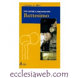 BATTESIMO. PER CAPIRE IL SACRAMENTO