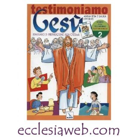 TESTIMONIAMO GESU` - 2 ITINERARIO PREPARAZIONE CRESIMA